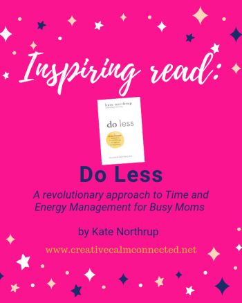 Inspiring read:  Do Less by Kate Northrup