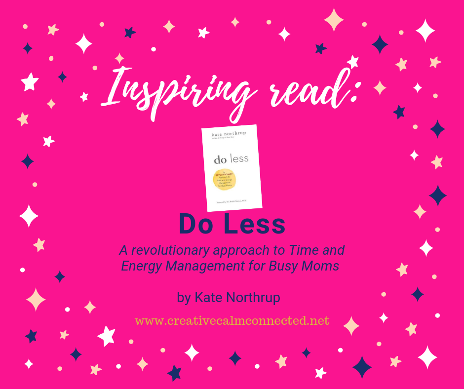 New in my Inspiring Read series  - Do Less by Kate Northrup.  An interesting take on time management for busy Moms.